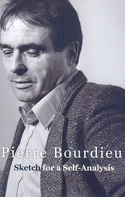 Sketch for a Self-Analysis By Bourdieu, Pierre/ Nice, Richard (TRN)